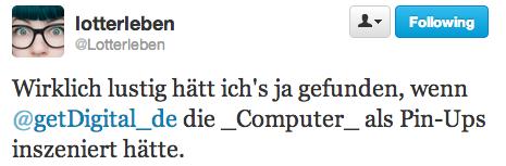 Wirklich lustig hätt ich's ja gefunden, wenn @getDigital_de die _Computer_ als Pin-Ups inszeniert hätte.